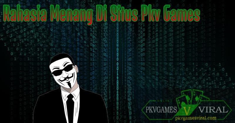 Rahasia Menang Di Situs Pkv Games